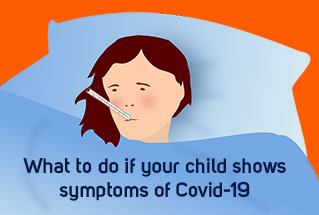 What to do if your child shows the symptoms of Covid-19